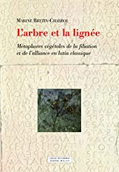 L'arbre et la lignée : Métaphores végétales de la filiation et de l'alliance en latin classique