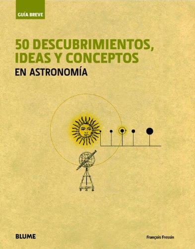 Gu¡a Breve. 50 descubrimientos, ideas y conceptos en astronom¡a (Guía Breve) por François Fressin