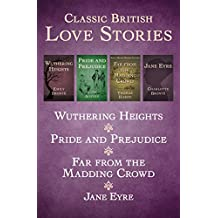 Classic British Love Stories: Wuthering Heights, Pride and Prejudice, Far from the Madding Crowd, and Jane Eyre (English Edition)