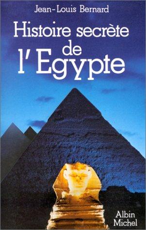 Histoire secrète de l'Egypte par Jean-Louis Bernard