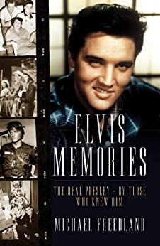 Elvis Memories: The real Elvis Presley - by those who knew him by [Freedland, Michael]