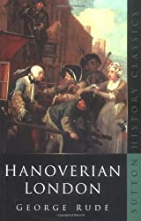 Hanoverian London, 1714-1808 (Sutton History Classics)
