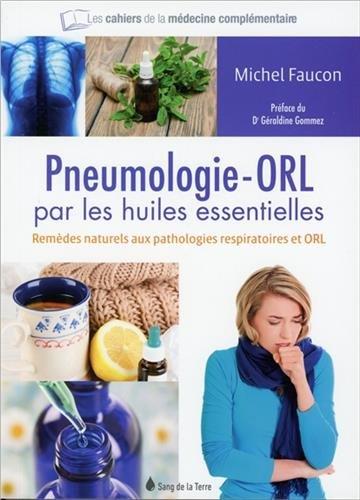 La pneumologie - ORL par les huiles essentielles - Remèdes naturels aux pathologies respiratoires et ORL