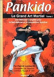 Pankido, tome 1 : Le Grand Art martial. Une méthode complète pour la self-défense et la compétition sportive