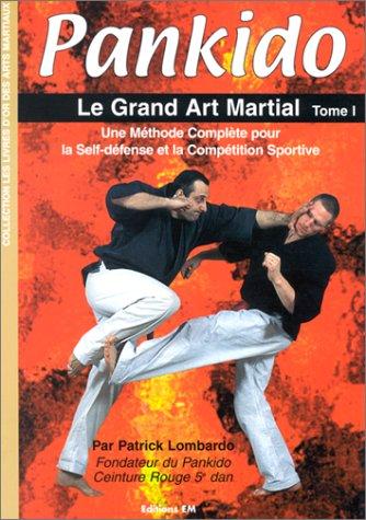 Pankido, tome 1 : Le Grand Art martial. Une méthode complète pour la self-défense et la compétition sportive par Patrick Lombardo