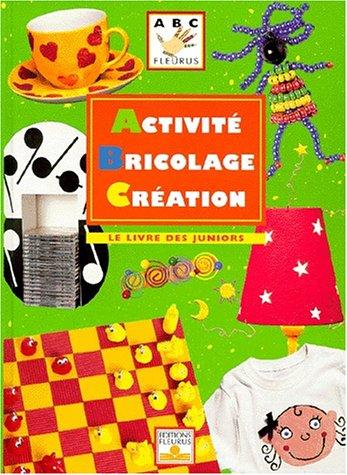 Activité, bricolage, création : le livre des juniors