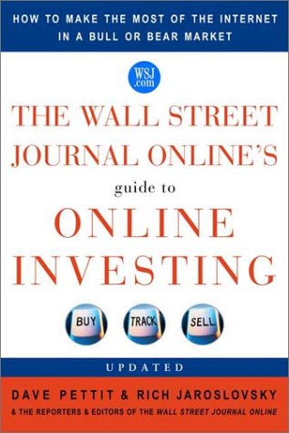 The Wall Street Journal Online's Guide to Online Investing: How to Make the Most of the Internet in a Bull or Bear Market (Wall Street Journal Online)