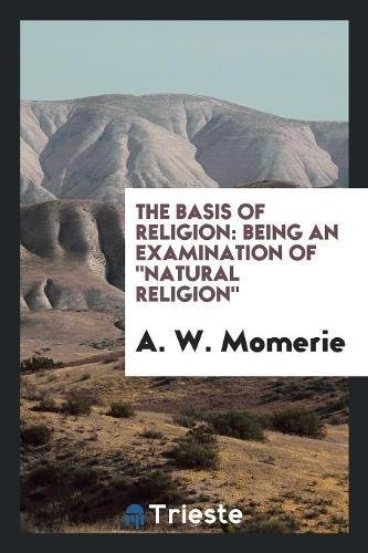The Basis of Religion: Being an Examination of Natural Religion