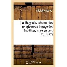 La Haggada, Ceremonies Religieuses A L'Usage Des Israelites, Mise En Vers (Ed.1852) (Religion)