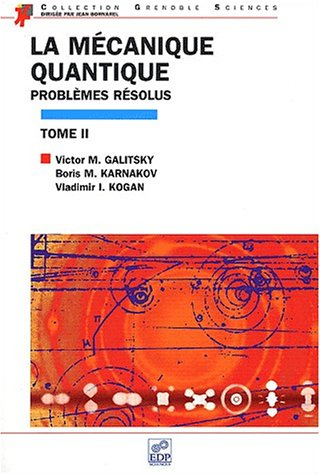 La mécanique quantique, problèmes résolus - Tome 2 par Victor M. Galitsky, Boris M. Karnakov, Vladimir I. Kogan