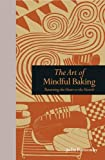 The Art of Mindful Baking: Returning the Heart to the Hearth (Mindfulness)