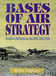 Bases of Air Strategy: Airfield Construction for the RAF and Its Antecedents, 1914-45