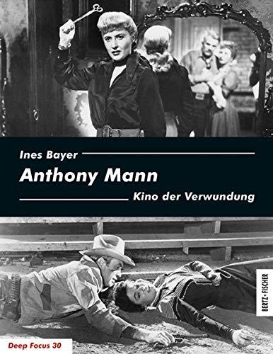 Anthony Mann: Kino der Verwundung (Deep Focus)