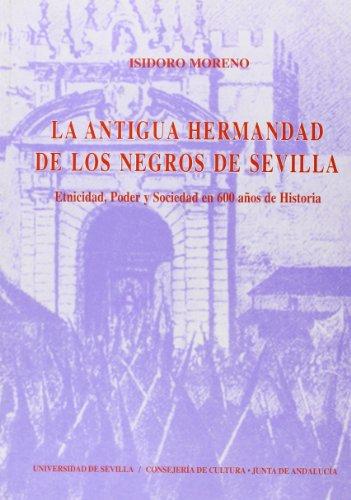 La antigua Hermandad de los Negros de Sevilla: Etnicidad, poder y sociedad en 600 años de historia (Serie Historia y Geografía)