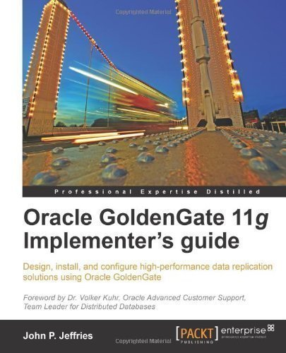 Oracle GoldenGate 11g Implementer's Guide by Jeffries, J.P. published by PACKT PUBLISHING (2011)