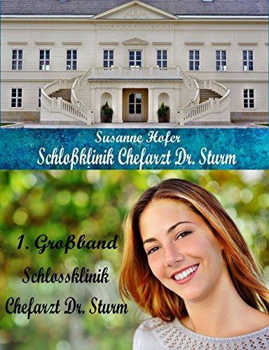 1. Großband Schloßklinik Dr. Sturm: 3 spannende Arztromane