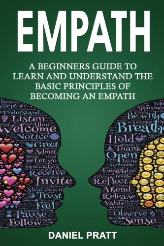 Empath: A Beginner's Guide to Learn and Understand the basic principles of becoming an Empath: Volume 1