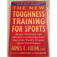 The New Toughness Training for Sports: Mental, Emotional, and Physical Conditioning from One of the World's Premier Sports Psychologists