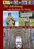 Der Jakobsweg vom Hochrhein bis Vézelay: Waldshut - Basel - Héricourt - Gy - Vézelay - Berthold Burkhardt, Hans J Bahmüller