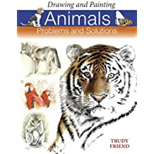 Drawing and Painting Animals: Problems & Solutions: Problems and Solutions