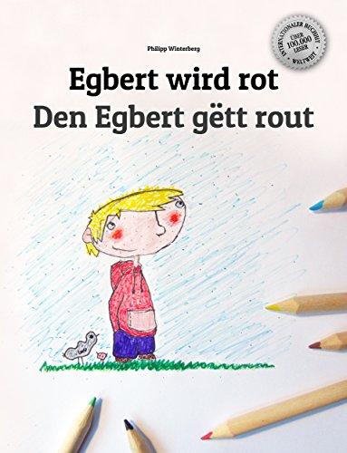 Egbert wird rot/Den Egbert gëtt rout: Kinderbuch Deutsch-Luxemburgisch (zweisprachig/bilingual)
