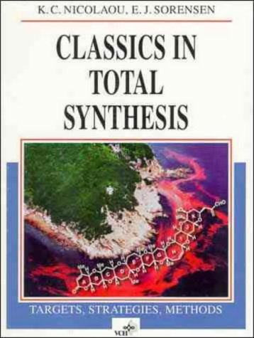 Classics in Total Synthesis: Targets, Strategies, Methods (Chemistry)