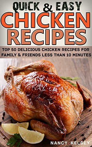 Chicken Recipes: Top 50 Delicious Quick & Easy Chicken Recipes For Family & Friends Less Than 10 Minutes (English Edition) por Nancy Kelsey