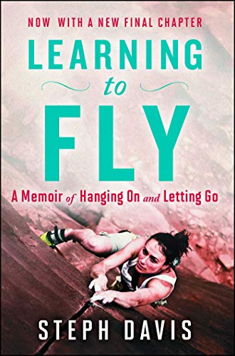 Learning to Fly: A Memoir of Hanging on and Letting Go por Steph Davis