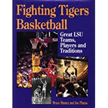 Fighting Tigers Basketball: Great LSU Teams, Players and Traditions
