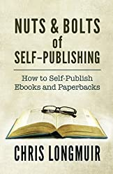 Nuts & Bolts of Self-Publishing: How to Self-Publish Ebooks and Paperbacks