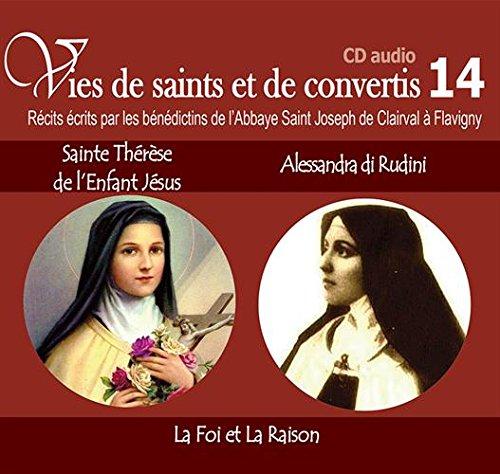 Vies de saints ou de convertis T14. Sainte Thrse de l'Enfant-Jsus et Alessandra di Rudini - La foi et la raison