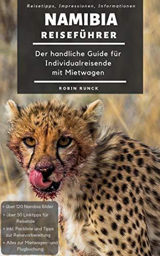 Reiseführer Namibia - Der handliche Guide für Individualreisende mit Mietwagen: Mit Reise Route, Reisetipps (inkl. Hoteltipps) & Impressionen für deinen Namibia Roadtrip, mit über 120 Reisebildern