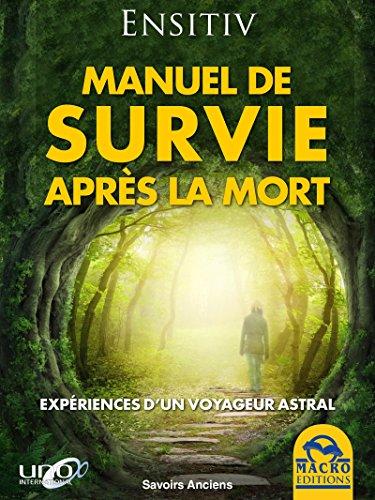 Manuel de survie après la mort: Expériences d'un voyageur astral (Savoirs Anciens) par Ensitiv