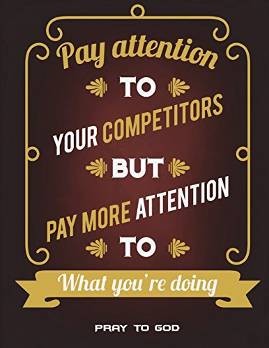Pray to God: Pay Attention To Your Competitors But Pay More Attention To What You're Doing: Prayer Log, A Christian Notebook Large Print Bible 8.5