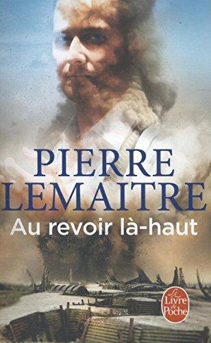 Au revoir la-haut Prix Goncourt 2013 par Pierre Lemaitre
