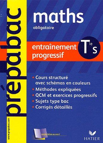 Mathématiques Terminale S obligatoire : Entraînement progressif