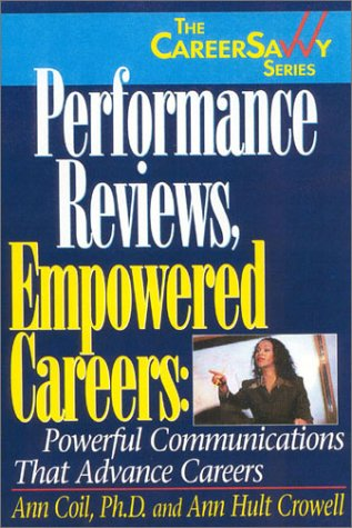 Performance Reviews, Empowered Careers: Powerful Communications That Advance Careers (Career Savvy Series.)