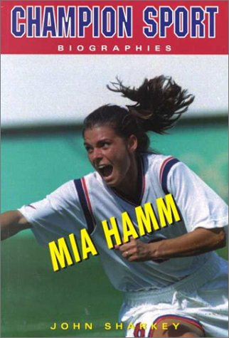 Mia Hamm (Champion Sport Biographies) por John Sharkey