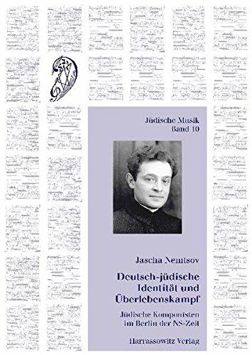 Deutsch-jüdische Identität und Überlebenskampf: Jüdische Komponisten im Berlin der NS-Zeit (Jüdische Musik, Band 10)