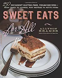 Sweet Eats for All: 250 Decadent Gluten-Free, Vegan Recipes--from Candy to Cookies, Puff Pastries to Petits Fours by Allyson Kramer (2014-11-25)