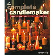 The Complete Candlemaker: Techniques, Projects, and Inspirations: Techniques, Projects, Inspirations