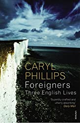 Foreigners: Three English Lives by Caryl Phillips (2008-09-04)
