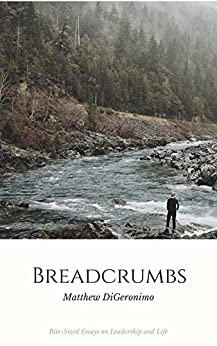 Breadcrumbs: Bite Sized Musings on Leadership and Life (English Edition) de [DiGeronimo, Matthew]