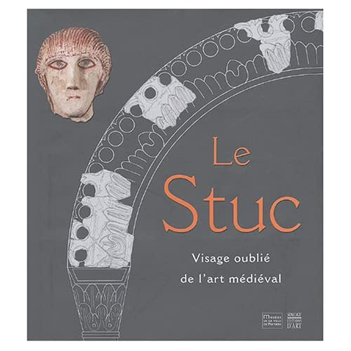 Le Stuc : Visage oublié de l'art médiéval