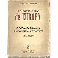 LA FORMACION DE EUROPA. V. EL MUNDO BARBARO Y SU FUSION CON EL ROMANO. 1. LOS CELTAS.