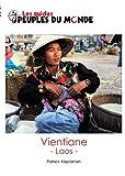 Vientiane: guide d'initiation au Laos (Les guides Peuples du Monde) (French Edition)