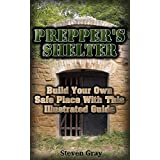 Prepper's Shelter: Build Your Own Safe Place With This Illustrated Guide: (Survival Guide, Prepper's Guide) (How to Survive Series) (English Edition)