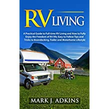 RV Living  : A Practical Guide To Full-Time RV Living And How To Fully Enjoy The Freedom Of RV Life: Easy To Follow Tips And Tricks To Boondocking, Trailer, And Motorhome Lifestyle (English Edition)
