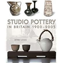 Studio Pottery in Britain 1900-2005 by Jeffrey Jones (30-Nov-2007) Hardcover