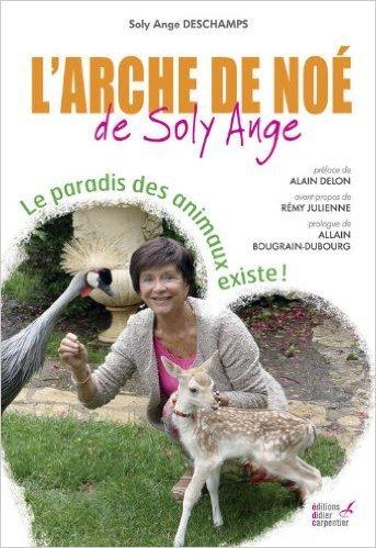 L'arche de No de Soly Ange de Soly Ange Deschamps,Alain Delon (Prface),Rmy Julienne (Prface) ( 14 novembre 2013 )
